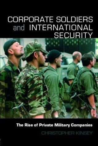 Corporate Soldiers and International Security: The Rise of Private Military Companies