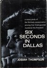 Six Seconds in Dallas: A Micro-Study of the Kennedy Assassination