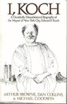 I, Koch: A Decidedly Unauthorized Biography of the Mayor of New York City, Edward I. Koch