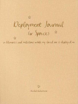 Deployment Journal for Spouses: Memories and milestones while my loved one is deployed