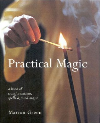 Practical Magic: A Book of Transformations, Spells and Mind Magic