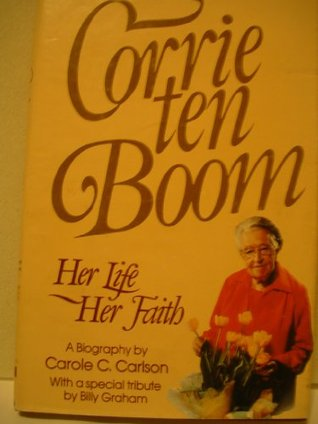 Corrie Ten Boom, Her Life, Her Faith: A Biography