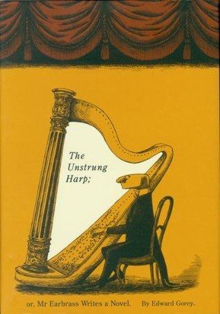 The Unstrung Harp; or, Mr Earbrass Writes a Novel.