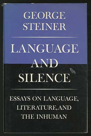 essay inhuman language language literature silence Buy language and silence: essays on language, literature, and the inhuman paperback octavo by george steiner (isbn: 9780300074710) from amazon's book store everyday low prices and free delivery on eligible orders.