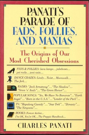 panati-s-parade-of-fads-follies-and-manias-the-origins-of-our-most-cherished-obsessions