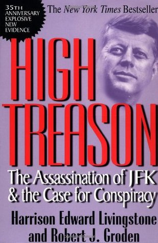 High Treason: The Assassination of JFK & the Case for Conspiracy by
