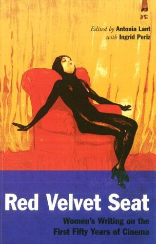 Ebook The Red Velvet Seat: Women's Writings on the Cinema: The First Fifty Years by Antonia Lant TXT!