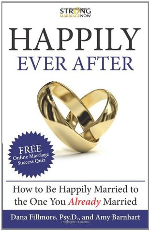 Happily Ever After: How To Be Happily Married to the One You Already Married