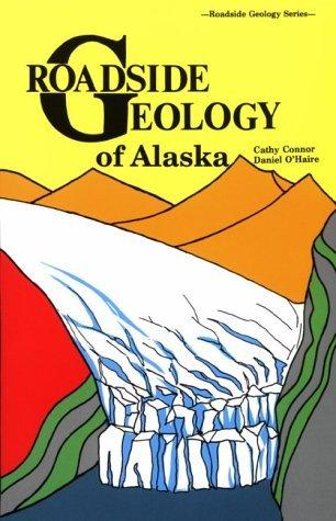 Roadside Geology of Alaska by Cathy Connor
