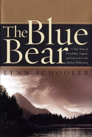 The Blue Bear: A True Story of Friendship, Tragedy, and Survival in the Alaskan Wilderness