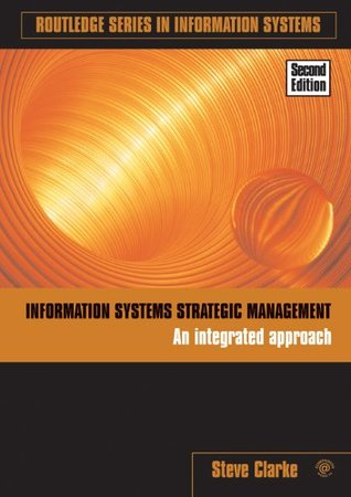 Information Systems Strategic Management: An Integrated Approach (Routledge Series in Information Systems)