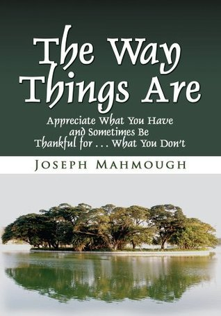 The Way Things Are: Appreciate What You Have and Sometimes Be Thankful for ... What You Don't