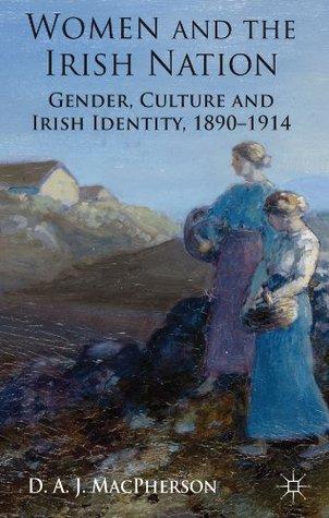Women and the Irish Nation: Gender, Culture and Irish Identity, 1890-1914