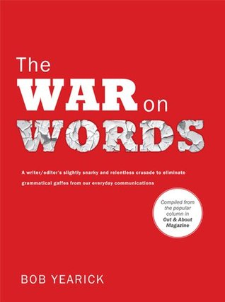 The War on Words: A writer/editor's slightly snarky and relentless crusade to eliminate grammatical gaffes from our everyday communications.