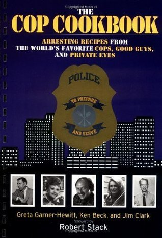 The Cop Cookbook: Arresting Recipes from the World's Favorite Cops, Good Guys, and Private Eyes