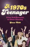 A 1970s Teenager: From Bell Bottoms to Disco Dancing