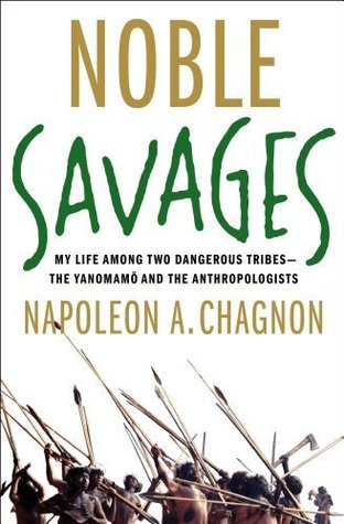 Noble savages my life among two dangerous tribes the yanomamo noble savages my life among two dangerous tribes the yanomamo and the anthropologists by napoleon a chagnon fandeluxe Choice Image