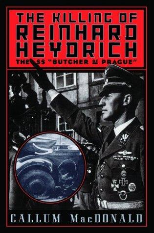 The Killing Of Reinhard Heydrich: The Ss Butcher Of Prague