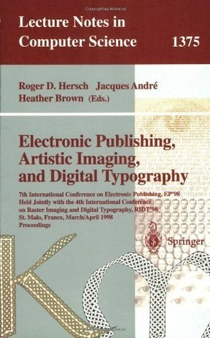Electronic Publishing, Artistic Imaging, and Digital Typography: 7th International Conference on Electronic Publishing, EP'98 Held Jointly with the 4th ... 3, 1998 (Lecture Notes in Computer Science)