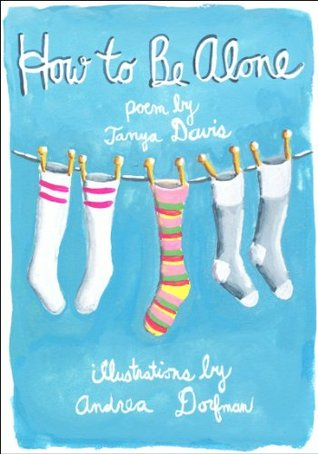 How to Be Alone by Tanya Davis