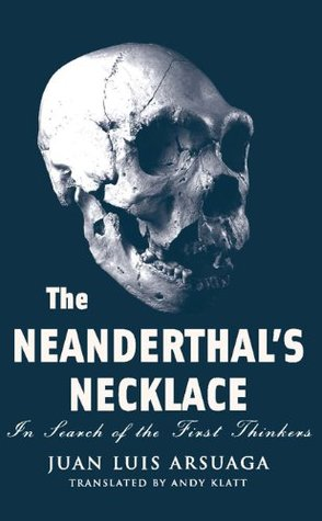 Ebook The Neanderthal's Necklace: In Search of the First Thinkers by Juan Luis Arsuaga read!