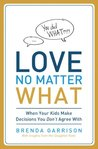 Love No Matter What: When Your Kids Make Decisions You Don't Agree With