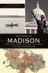 Mysterious Madison: Unsolved Crimes, Strange Creatures and Bizarre Happenstance (WI)