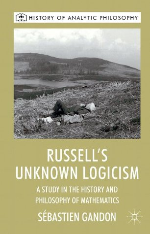 Russell's Unknown Logicism: A Study in the History and Philosophy of Mathematics
