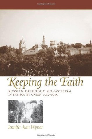 Keeping the Faith: Russian Orthodox Monasticism in the Soviet Union, 1917-1939 (Eugenia & Hugh M. Stewart '26 Series on Eastern Europe)