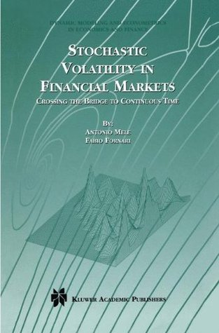 Stochastic Volatility in Financial Markets: Crossing the Bridge to Continuous Time (Dynamic Modeling and Econometrics in Economics and Finance)