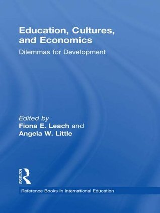 Education, Cultures, and Economics: Dilemmas for Development (Reference Books in International Education)