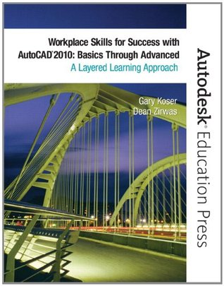 Workplace Skills for Success with AutoCAD 2010: Basics Through Advanced