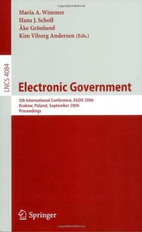 Electronic Government: 5th International Conference, EGOV 2006, Krakow, Poland, September 4-8, 2006, Proceedings (Lecture Notes in Computer Science / Information ... Applications, incl. Internet/Web, and HCI)