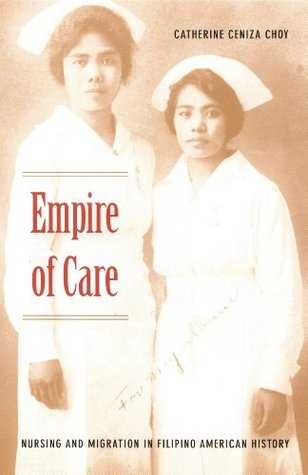 Empire of Care: Nursing and Migration in Filipino American History