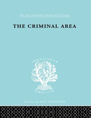 The Criminal Area: A Study in Social Ecology