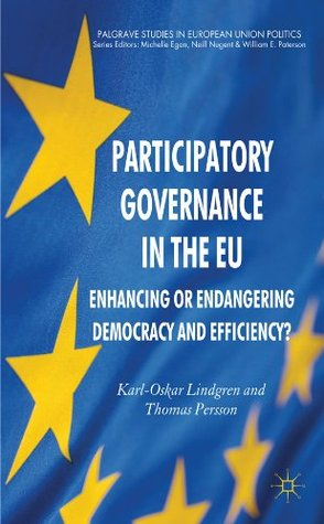 Participatory Governance in the EU: Enhancing or Endangering Democracy and Efficiency? (Palgrave Studies in European Union Politics)