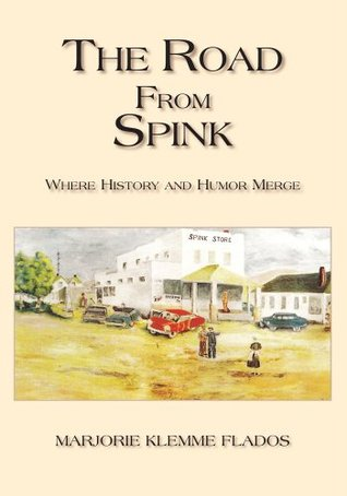 The Road From Spink: A Retrospective On Growing Up In The Rural Midwest During The Great Depression And World War Ii