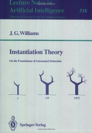 Instantiation Theory: On the Foundations of Automated Deduction (Lecture Notes in Computer Science / Lecture Notes in Artificial Intelligence)