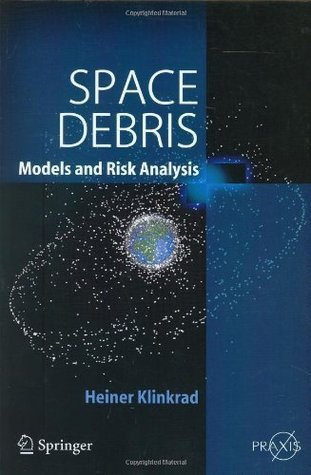 Space Debris: Models and Risk Analysis (Springer Praxis Books / Astronautical Engineering)