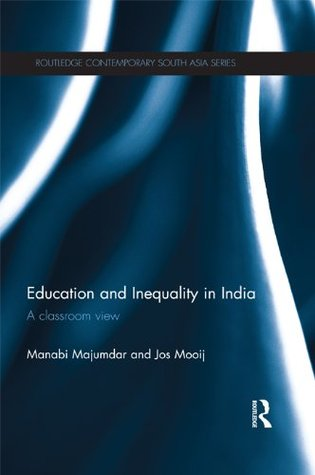 Education and Inequality in India: A Classroom View (Routledge Contemporary South Asia Series)