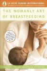 The Womanly Art of Breastfeeding by Diane Wiessinger