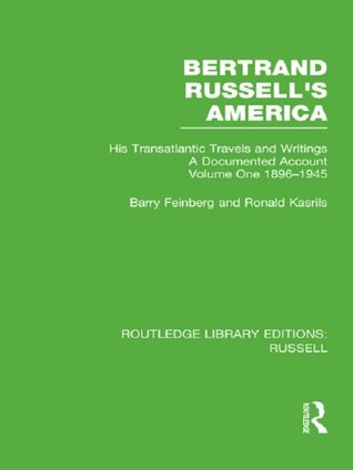 Bertrand Russell's America: His Transatlantic Travels and Writings. Volume 1
