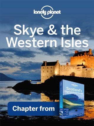 Lonely Planet Skye & the Western Isles: Chapter from Scotland's Highlands & Islands Travel Guide
