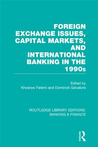 Foreign Exchange Issues, Capital Markets and International Banking in the 1990s (RLE Banking & Finance): Volume 13 (Routledge Library Editions: Banking & Finance)