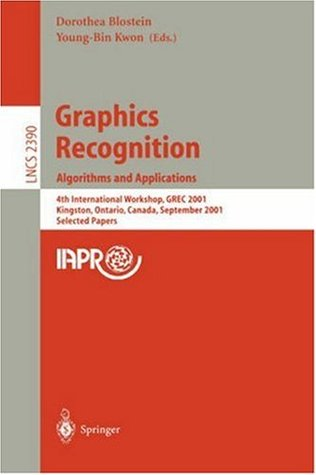 Graphics Recognition. Algorithms and Applications: 4th International Workshop, GREC 2001, Kingston, Ontario, Canada, September 7-8, 2001. Selected Papers (Lecture Notes in Computer Science)