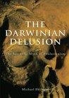 The Darwinian Delusion:The Scientific Myth of Evolutionism