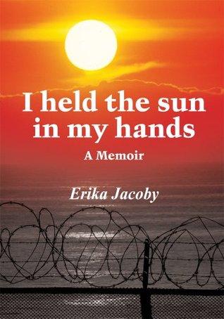 I held the sun in my hands: A Memoir
