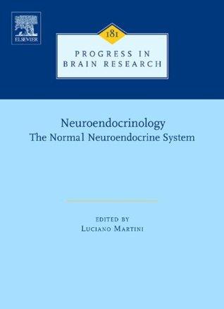 Progress in Brain Research, Volume 181: Neuroendocrinology: The Normal Neuroendocrine System