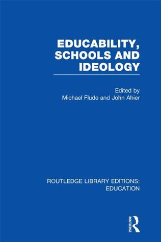 Educability, Schools and Ideology (RLE Edu L): Volume 14 (Routledge Library Editions: Education)
