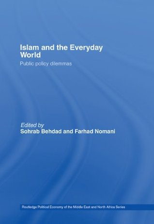 Islam and the Everyday World: Public Policy Dilemmas (Routledge Political Economy of the Middle East and North Africa)